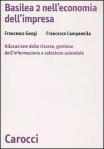 Libro Basilea 2 nell'economia dell'impresa. Allocazione delle risorse, gestione dell'informazione e selezione aziendale Francesco Gangi , Francesco Campanella