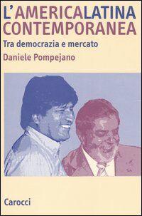 L' America latina contemporanea. Tra democrazia e mercato