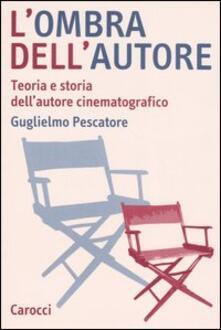 Fondazionesergioperlamusica.it L' ombra dell'autore. Teoria e storia dell'autore cinematografico Image