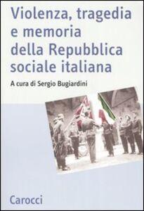 Foto Cover di Violenza, tragedia e memoria della Repubblica sociale italiana. Atti del Convegno nazionale di studi (Fermo, 3-5 marzo 2005), Libro di  edito da Carocci