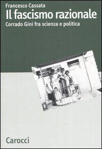 Il fascismo razionale. Corrado Gini fra scienza e politica
