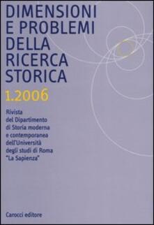 Dimensioni e problemi della ricerca storica. Rivista del Dipartimento di Storia moderna dellUniversità degli studi di Roma «La Sapienza» (2006). Vol. 1.pdf