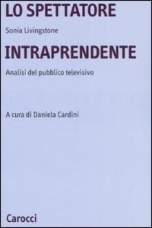 Lo spettatore intraprendente. Analisi del pubblico televisivo.pdf
