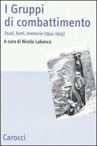 Libro I Gruppi di combattimento. Studi, fonti, memorie (1944-1945). Atti del Convengo (Firenze, 15 aprile 2005)