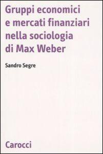 Gruppi economici e mercati finanziari nella sociologia di Max Weber