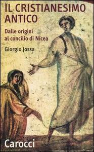 Il cristianesimo antico dalle origini al Concilio di Nicea - Giorgio Jossa - copertina
