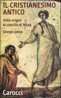 Il cristianesimo antico. Dalle origini al Concilio di Nicea