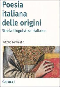 Libro La poesia italiana delle origini. Storia linguistica italiana Vittorio Formentin