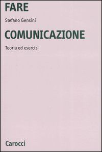 Fare comunicazione. Teoria ed esercizi