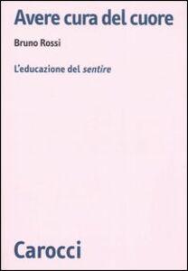 Libro Avere cura del cuore. L'educazione del sentire Bruno Rossi