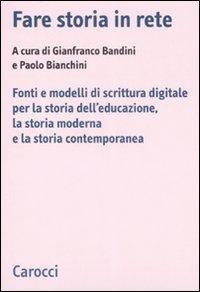 Image of Fare storia in rete. Fonti e modelli di scrittura digitale per la storia dell'educazione, la storia moderna e la storia contemporanea