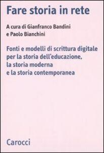 Libro Fare storia in rete. Fonti e modelli di scrittura digitale per la storia dell'educazione, la storia moderna e la storia contemporanea