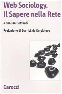 Foto Cover di Web sociology. Il sapere nella rete, Libro di Annalisa Buffardi, edito da Carocci