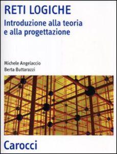 Libro Reti logiche. Introduzione alla teoria e alla progettazione Michele Angelaccio , Berta Buttarazzi