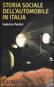 Libro Storia sociale dell'automobile in Italia Federico Paolini