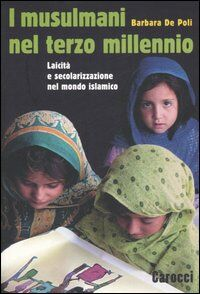 I musulmani nel terzo millennio. Laicità e secolarizzazione nel mondo islamico