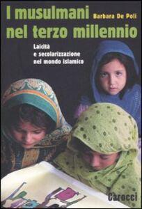 Foto Cover di I musulmani nel terzo millennio. Laicità e secolarizzazione nel mondo islamico, Libro di Barbara De Poli, edito da Carocci