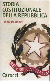 Storia costituzionale della Repubblica. Profilo e documenti (1948-1992)