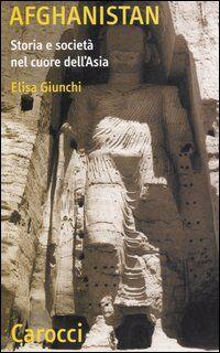 Afghanistan. Storia e società nel cuore dell'Asia