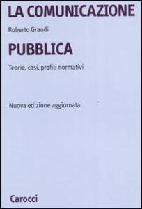 Libro La comunicazione pubblica. Teorie, casi, profili normativi Roberto Grandi
