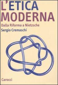 L' etica moderna. Dalla riforma a Nietzsche