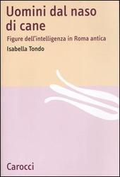 Uomini dal naso di cane. Figure dell'intelligenza in Roma antica