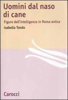 Premioquesti.it Uomini dal naso di cane. Figure dell'intelligenza in Roma antica Image