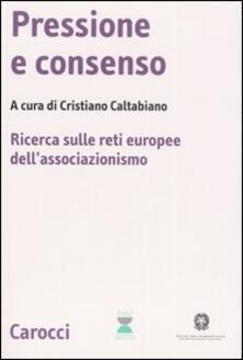 Pressione e consenso. Ricerca sulle reti europee dellassociazionismo. Con CD-ROM.pdf