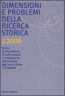 Dimensioni e problemi della ricerca storica. Rivista del Dipartimento di Storia moderna dellUniversità degli studi di Roma «La Sapienza» (2006). Vol. 2.pdf