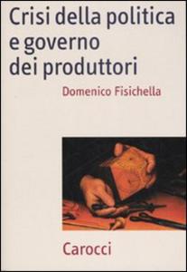 Libro Crisi della politica e governo dei produttori Domenico Fisichella
