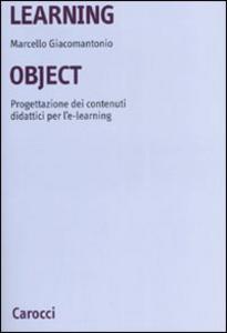 Libro Learning object. Progettazione dei contenuti didattici per l'e-learning Marcello Giacomantonio