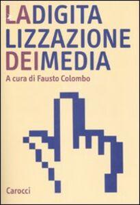 Foto Cover di La digitalizzazione dei media, Libro di  edito da Carocci