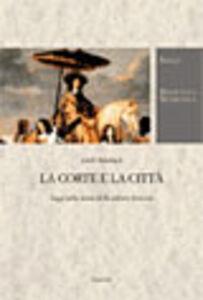 Libro La corte e la città. Saggi sulla storia della cultura francese Erich Auerbach