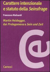 Carattere intenzionale e statuto della «Seinsfrage». Martin Heidegger, dai «Prolegomena» a «Sein und Zeit»