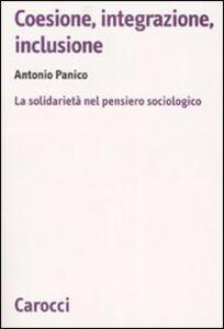 Libro Coesione, integrazione, inclusione. La solidarietà nel pensiero sociologico Antonio Panico