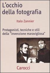 L' occhio della fotografia. Protagonisti, tecniche e stili della «Invenzione maravigliosa»