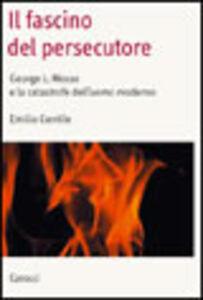 Libro Il fascino del persecutore. George Mosse e i totalitarismi Emilio Gentile
