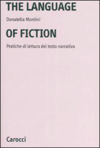 Libro The language of fiction. Pratiche de lettura del testo narrativo Donatella Montini