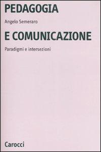 Libro Pedagogia e comunicazione. Paradigmi e intersezioni Angelo Semeraro