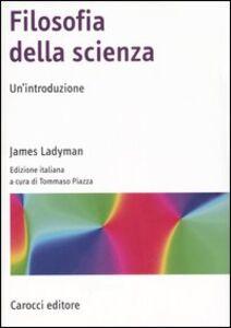 Foto Cover di Filosofia della scienza, Libro di James Ladyman, edito da Carocci