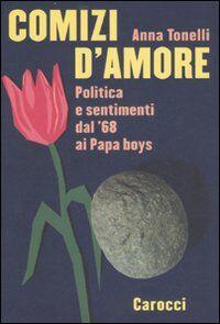 Comizi d'amore. Politica e sentimenti dal '68 ai Papa boys