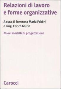 Libro Relazioni di lavoro e forme organizzative. Nuovi modelli di progettazione