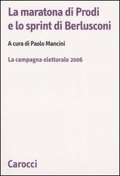 La maratona di Prodi e lo sprint di Berlusconi. La campagna elettorale 2006