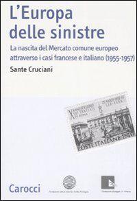 L' Europa delle sinistre. La nascita del Mercato comune europeo attraverso i casi francese e italiano (1955-1957)