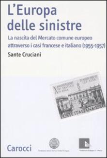 L Europa delle sinistre. La nascita del Mercato comune europeo attraverso i casi francese e italiano (1955-1957).pdf