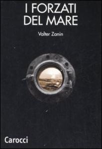Libro I forzati del mare. Lavoro marittimo nazionale, internazionale, multinazionale. Problemi metodologici e linee di ricerca Valter Zanin