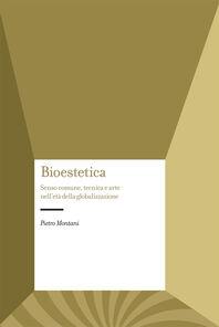 Bioestetica. Senso comune, tecnica e arte nell'età della globalizzazione