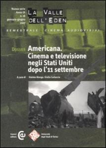 La valle dell'Eden (2007). Vol. 18: Dossier Americana. Cinema e televisione negli Stati Uniti dopo l'11 settembre.