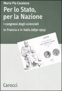 Foto Cover di Per lo stato, per la nazione. I congressi degli scienziati in Francia e in Italia (1830-1914), Libro di M. Pia Casalena, edito da Carocci