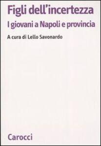 Libro Figli dell'incertezza. I giovani a Napoli e provincia